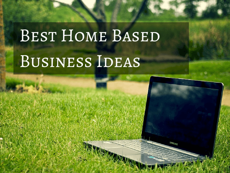 The Best Home Based Business Ideas