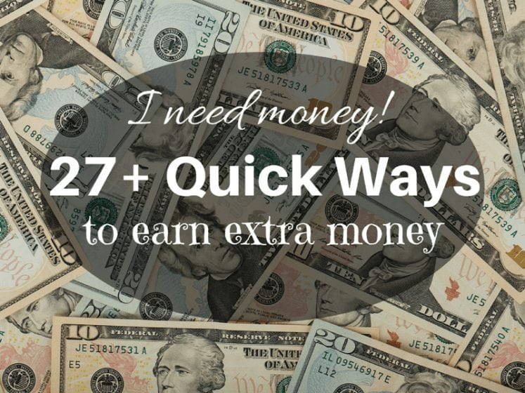 27 quick ways to earn extra money. I need money!
